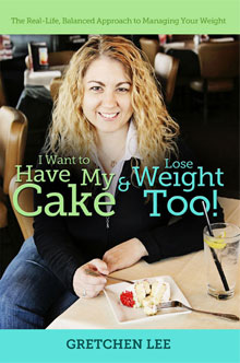 I Want to Have My Cake & Lose Weight Too! by Gretchen Lee